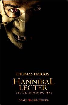 Hannibal Lecter les origines du mal de Thomas Harris