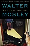 "A Little Yellow Dog: Featuring an Original Easy Rawlins Short Story ""Gray-Eyed Death"" (Easy Rawlins Mysteries)"