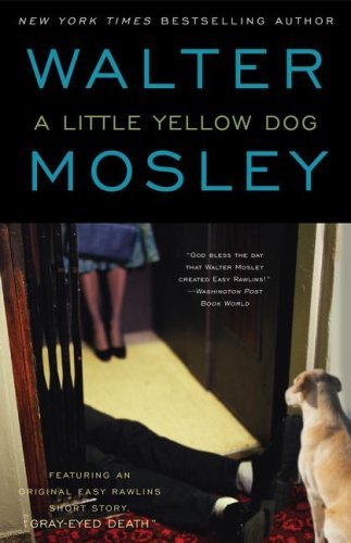 "A Little Yellow Dog : Featuring an Original Easy Rawlins Short Story ""Gray-Eyed Death"""