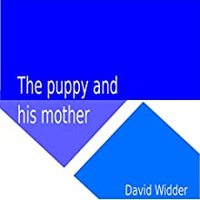 The Puppy and His Mother Audiobook by David Widder Narrated by David Widder