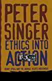 Ethics Into Action: Henry Spira and the Animal Rights Movement (0847697533) by Singer, Peter