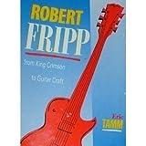 Robert Fripp: From King Crimson to Guitar Craft
