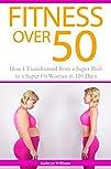 Fitness Over 50: How I Transformed fr…