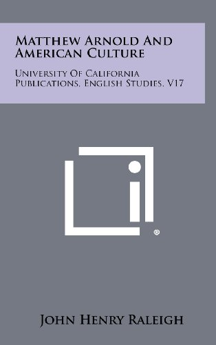 Matthew Arnold and American Culture: University of California Publications, English Studies, V17
