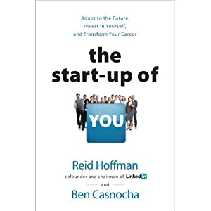The Start-up of You: Adapt to the Future, Invest in Yourself, and Transform Your Career [Hardcover]