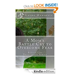 A Mom's Battle Cry to Overcome Fear (Battle Cry Devotional Series)
