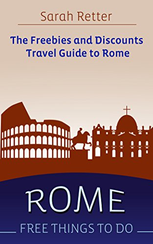 ROME: FREE THINGS TO DO The freebies and discounts travel guide to Rome: The final guide for free and discounted food, accommodations, museums, sightseeing, outdoor activities and attractions. PDF