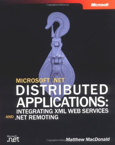 Microsoft .Net Distributed Applications: Integrating Xml Web Services And .Net Remoting (Developer Reference)