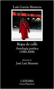Ropa de calle antología poética 1980 2008: LUIS GARCÍA MONTERO