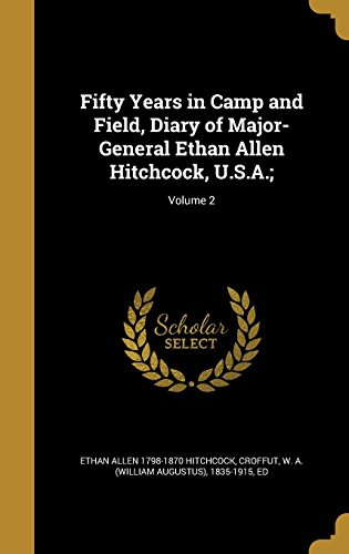 fifty-years-in-camp-and-field-diary-of-major-general-ethan-allen-hitchcock-usa-volume-2