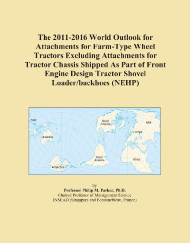 The 2011-2016 World Outlook for Attachments for Farm-Type Wheel Tractors Excluding Attachments for Tractor Chassis Shipped As Part of Front Engine Design Tractor Shovel Loader/backhoes (NEHP)