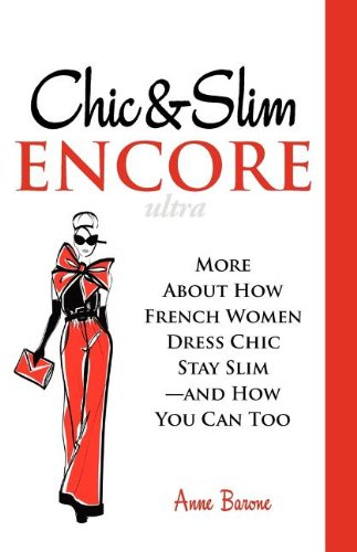 Chic & Slim Encore: More About How French Women Dress Chic Stay Slim-And How You Can Too