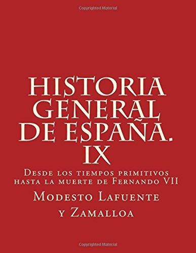Historia general de España. IX: Desde los tiempos primitivos hasta la muerte de Fernando VII (Volume 9)  [Lafuente y Zamalloa, Modesto] (Tapa Blanda)