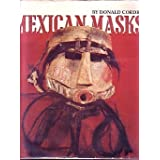 Mexican Masks: Their Uses and Symbolismby Donald Bush Cordry