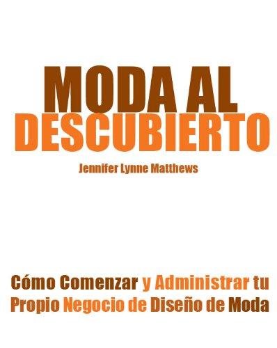 Moda al Descubierto: Cómo Comenzar y Administrar tu Propio Negocio de Diseño de Moda (Spanish Edition)