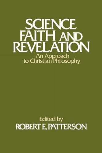 Science, Faith and Revelation: An Approach to Christian Philosophy, R. E. MIKE PATTERSON