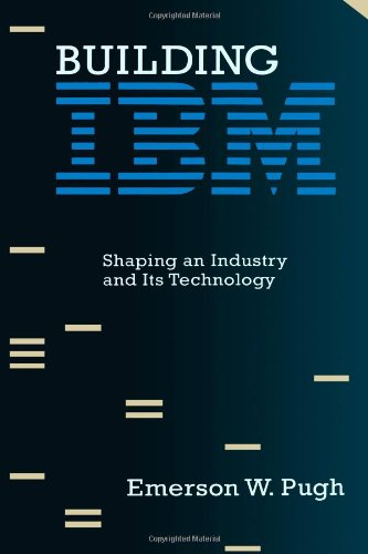 Building Ibm: Shaping An Industry And Its Technology (History Of Computing) front-997523
