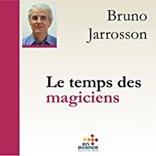 Le temps des magiciens | Livre audio Auteur(s) : Bruno Jarrosson Narrateur(s) : Bruno Jarrosson