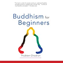 Buddhism for Beginners (       UNABRIDGED) by Thubten Chodron,  His Holiness the Dalai Lama (foreword) Narrated by Gabra Zackman