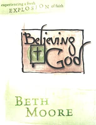 Believing God: Experiencing a Fresh Explosion of Faith