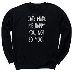 HippoWarehouse CATS MAKE ME HAPPY YOU NOT SO MUCH unisex jumper sweatshirt pullover