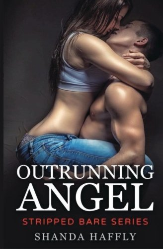 Outrunning Angel: Volume 1 (Stripped Bare)