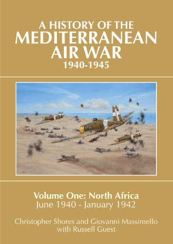 A History of the Mediterranean Air War 1940-1945, Vol. 1: North Africa, June 1940-January 1942
