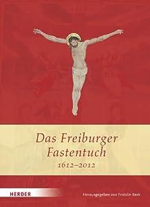 Das Freiburger Fastentuch: 1612 - 2012