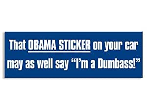 That Obama Sticker On Your Car May As Well Say I'm a Dumbass Bumper Sticker