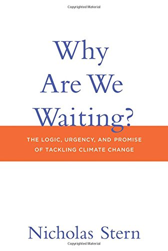 Why Are We Waiting?: The Logic, Urgency, and Promise of Tackling Climate Change (Lionel Robbins Lectures)