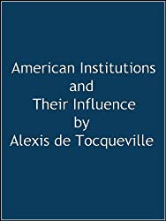 American Institutions and Their Influence (Annotated)
