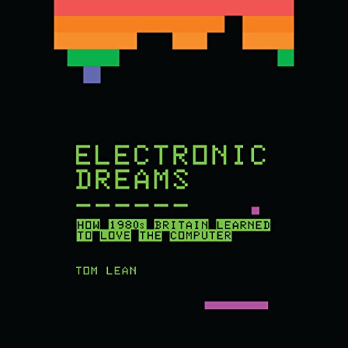 Electronic Dreams: How 1980s Britain Learned to Love the Computer PDF