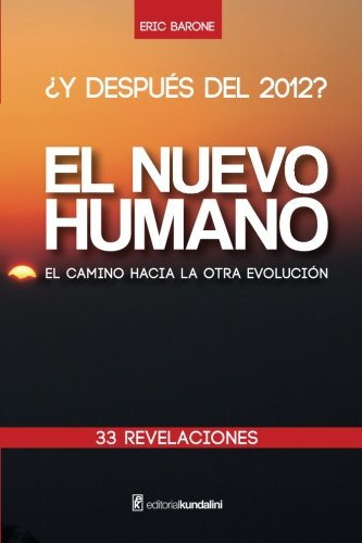 ¿Y DESPUES DEL 2012? EL NUEVO HUMANO el camino hacia la otra evolucion 33 REVELACIONES (Spanish Edition) [Barone, Eric] (Tapa Blanda)