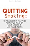 Quitting Smoking: The Amazing Plan that Made Me Dump 20 Years of Chain Smoking in Less than 5 Months