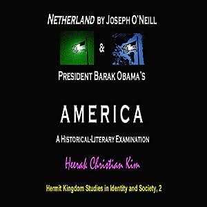 Netherland by Joseph O'Neill & President Barak Obama's America: A Historical-Literary Examination | [Heerak Christian Kim]