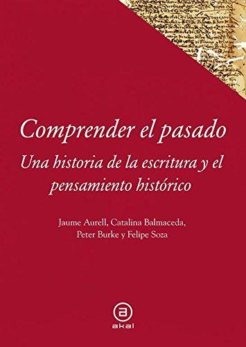 Comprender El Pasado. Una Historia De La Historiografía (Textos)