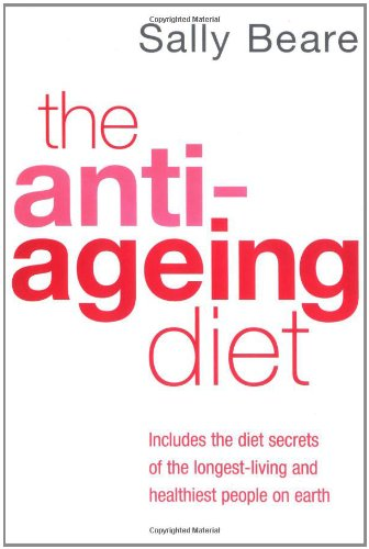 The Anti-Ageing Diet: Includes the diet secrets of the longest-living and healthiest people on earth