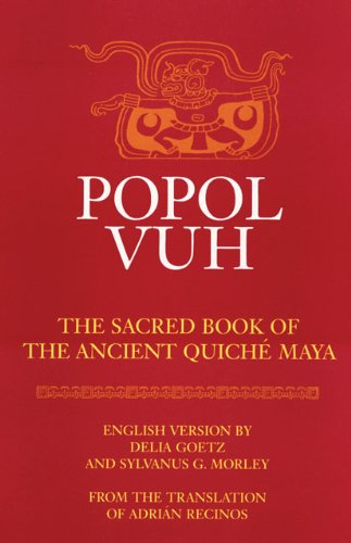 Popol Vuh: Sacred Book of the Ancient Quiche Maya (Civilization of American Indian)