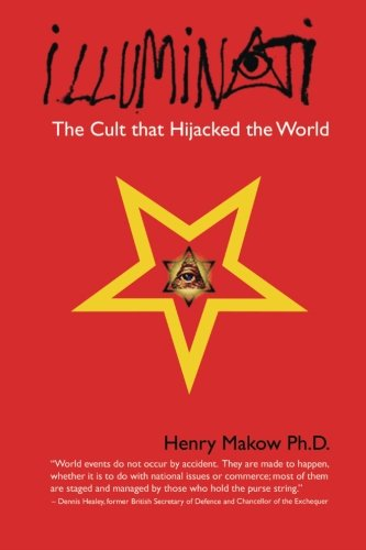 Illuminati: The Cult that Hijacked the World: Henry Makow Ph.D.: 9781439211489: Amazon.com: Books