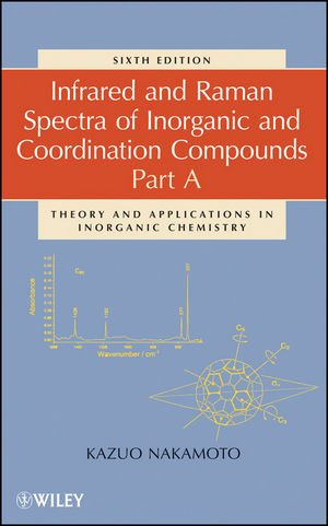 Infrared And Raman Spectra Of Inorganic And Coordination Compounds, Theory And Applications In Inorganic Chemistry