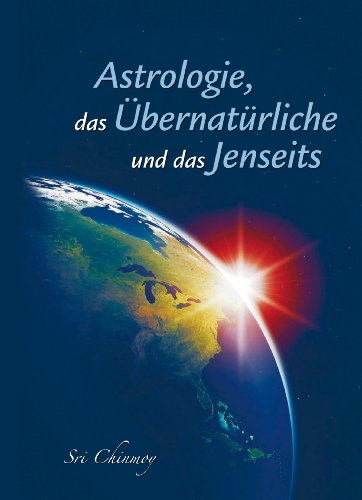 Sri Chinmoy - Astrologie, das Übernatürliche und das Jenseits (German Edition)