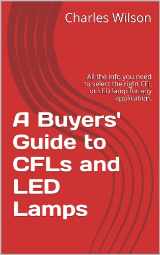 A Buyers' Guide To Cfls And Led Lamps: All The Info You Need To Select The Right Cfl Or Led Lamp For Any Application.