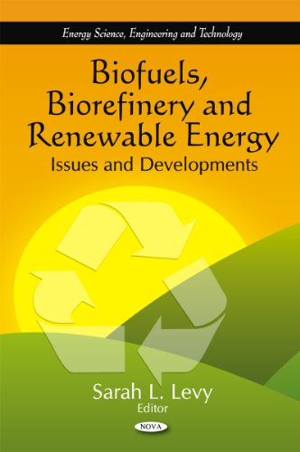Biofuels, Biorefinery and Renewable Energy: Issues and Developments (Energy Science, Engineering and Technology)