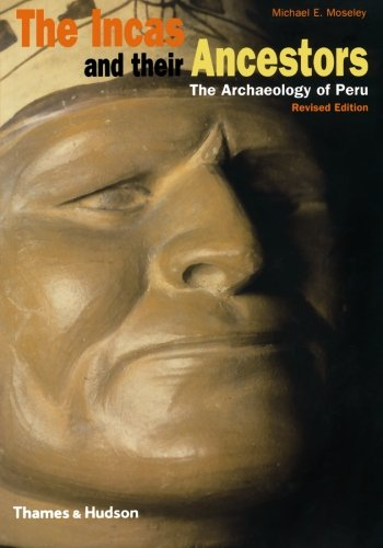 The Incas and Their Ancestors: The Archaeology of Peru...