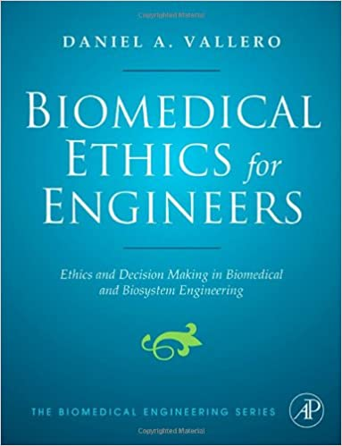 Biomedical Ethics for Engineers: Ethics and Decision Making in Biomedical and Biosystem Engineering