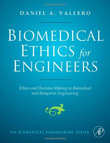 Biomedical Ethics for Engineers: Ethics and Decision Making in Biomedical and Biosystem Engineering (Biomedical Engineering Series) PDF