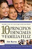 Los 10 Principios esenciales para una familia feliz (Spanish Edition) (0789912236) by Burns, Jim