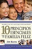 Los 10 Principios esenciales para una familia feliz (Spanish Edition) (0789912236) by Burns, Jim