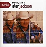 Playlist: The Very Best of Alan Jackson Alan Jackson