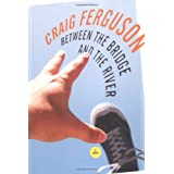 Between the Bridge and the River: A Novelby Craig Ferguson